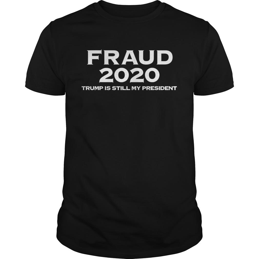 Stolen election fraud trump is still my president trump 2020 shirt Classic Men's