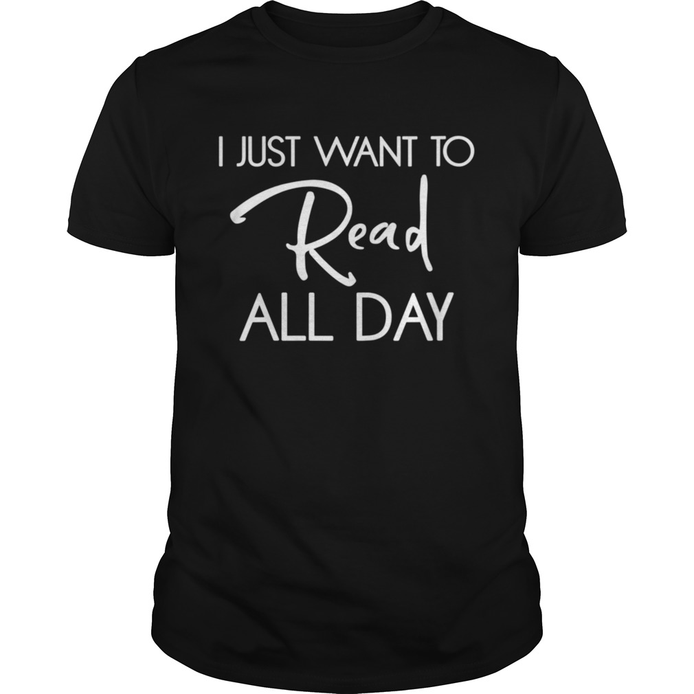 I Just Want To Read All Day shirt Classic Men's