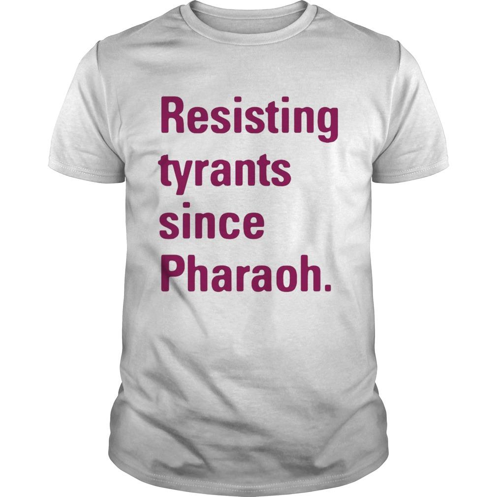 Resisting Tyrants Since Pharaoh shirt Classic Men's