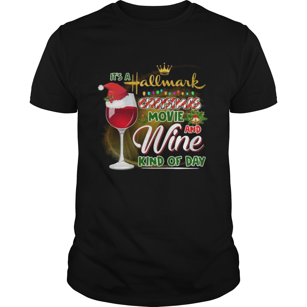 Its A Hallmark Christmas Movie And Wine Kind Of Day shirt Classic Men's