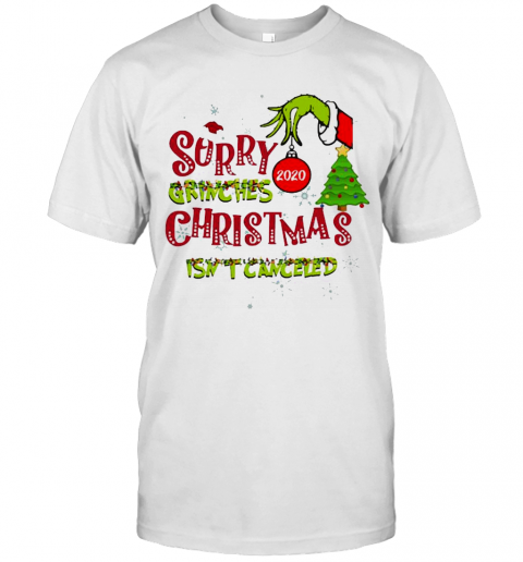 Sorry Grinches 2020 Christmas Isn'T Canceled shirt Classic Men's