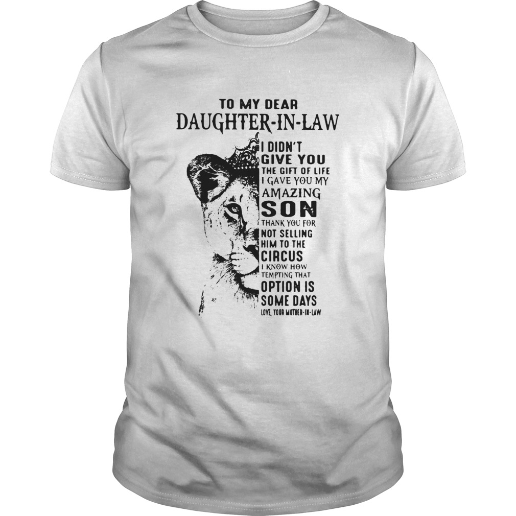 To My Dear Daughter In Law I Didnt Give You The Gift Of Life I Gave You My Amazing Son shirt Classic Men's