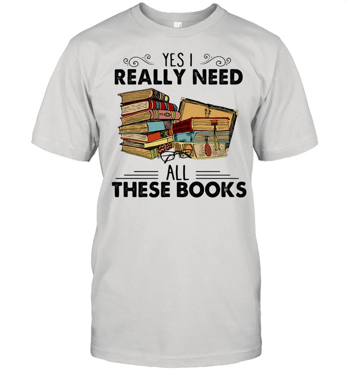 Yes I Really Need All These Books shirt Classic Men's T-shirt
