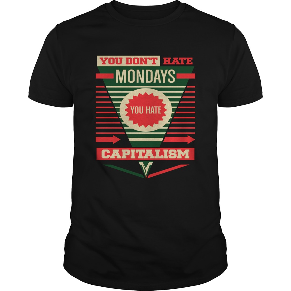 You Dont Hate Mondays You Hate Capitalism shirt Classic Men's