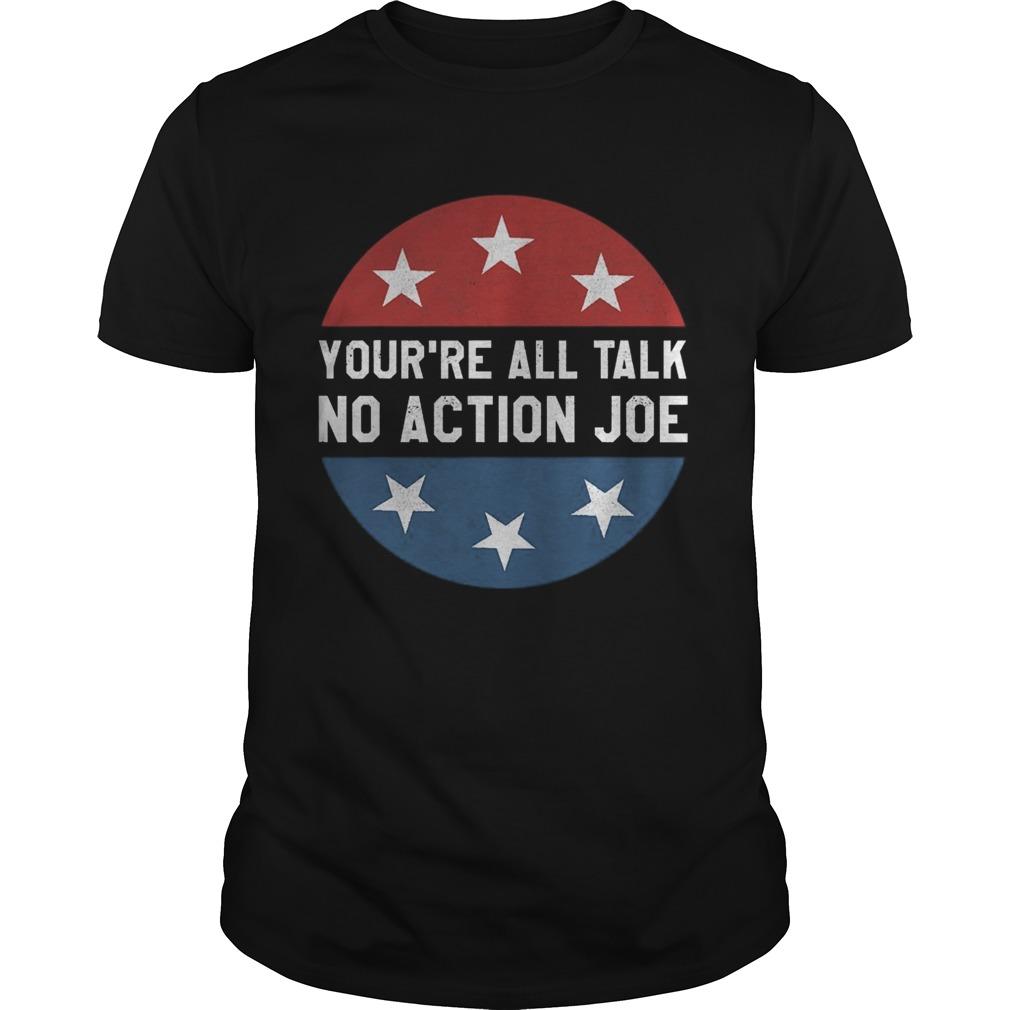 Youre all talk no action joe shirt Classic Men's