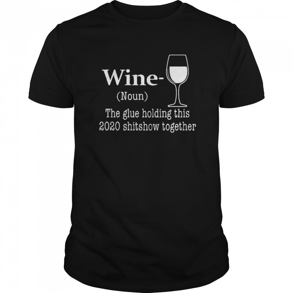 Wine The Glue Holding This 2020 Shishow Together shirt Classic Men's