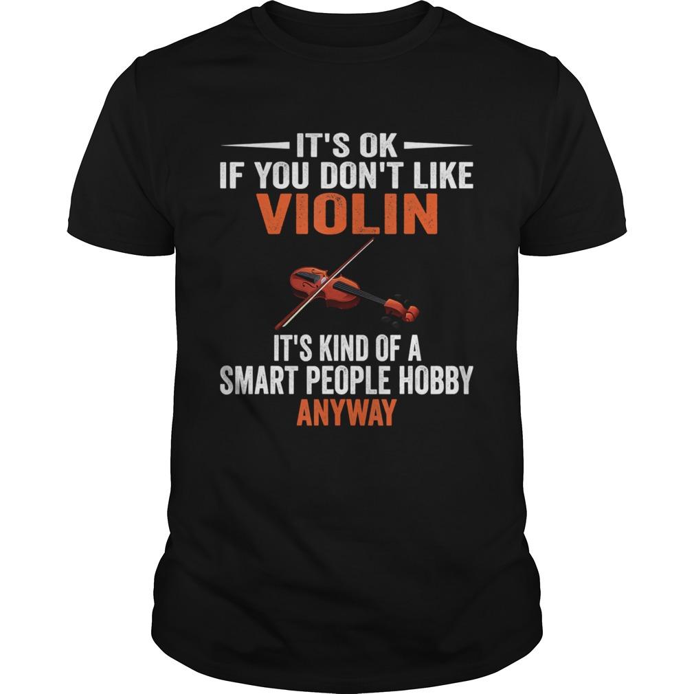 Its Ok If You Dont Like Violin shirt Classic Men's