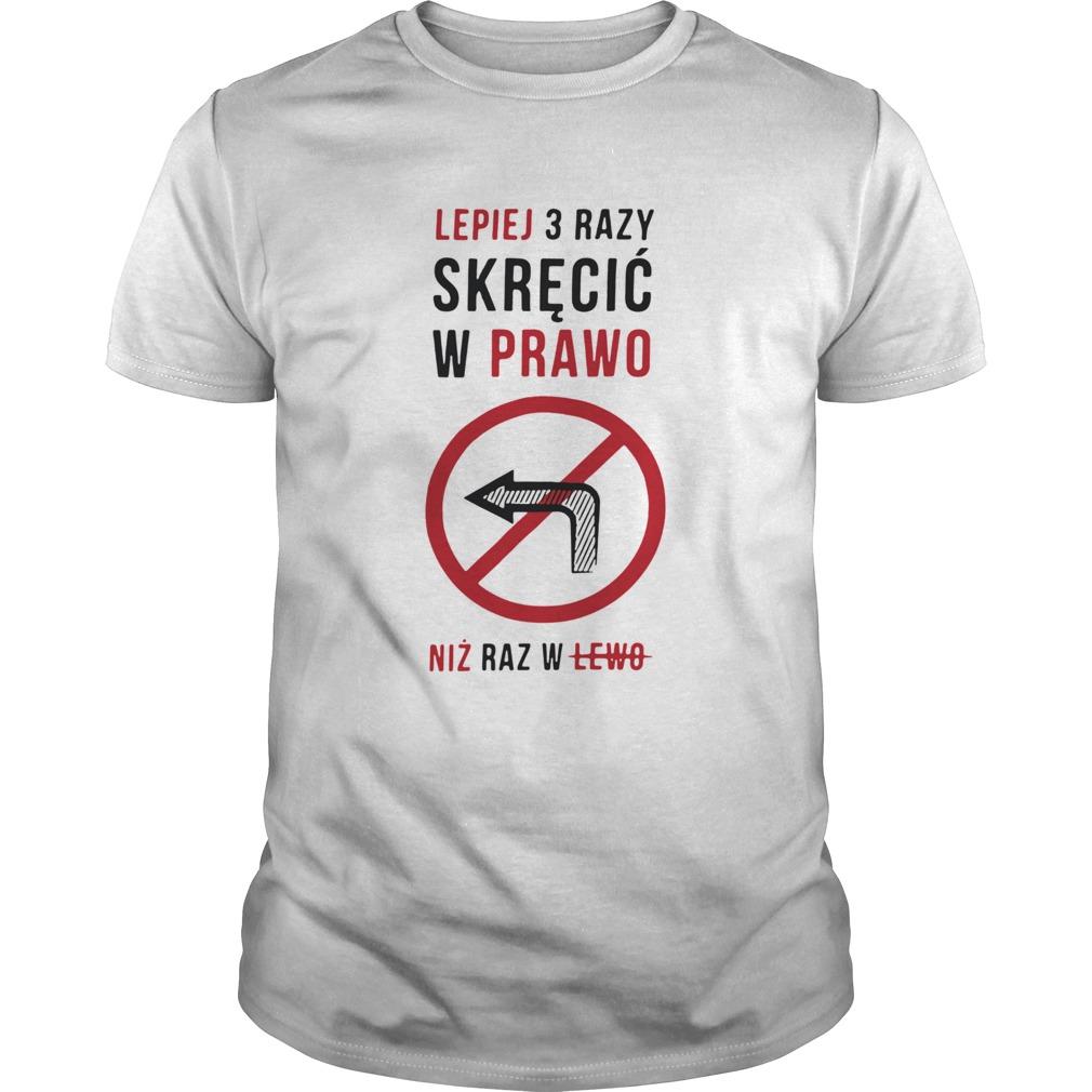 Lepiej 3 Razy Skrecic W Prawo Niz Raz W Lewo shirt Classic Men's
