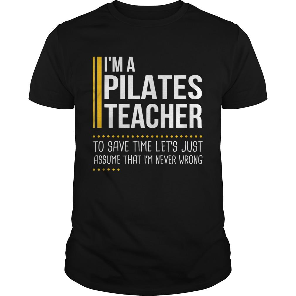Save Time Lets Assume Pilates Teacher Is Never Wrong shirt Classic Men's