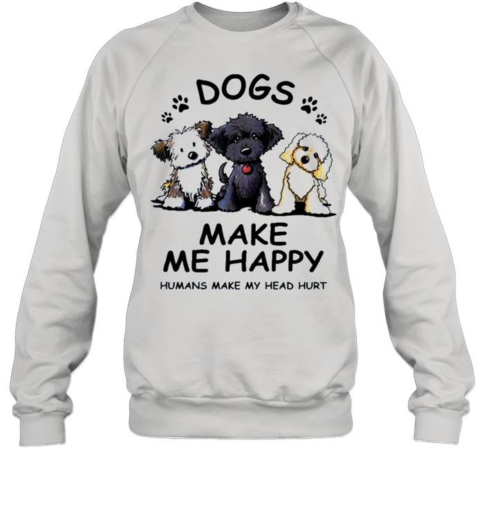 2021 dogs make Me happy humans make my head hurt shirt Unisex Sweatshirt
