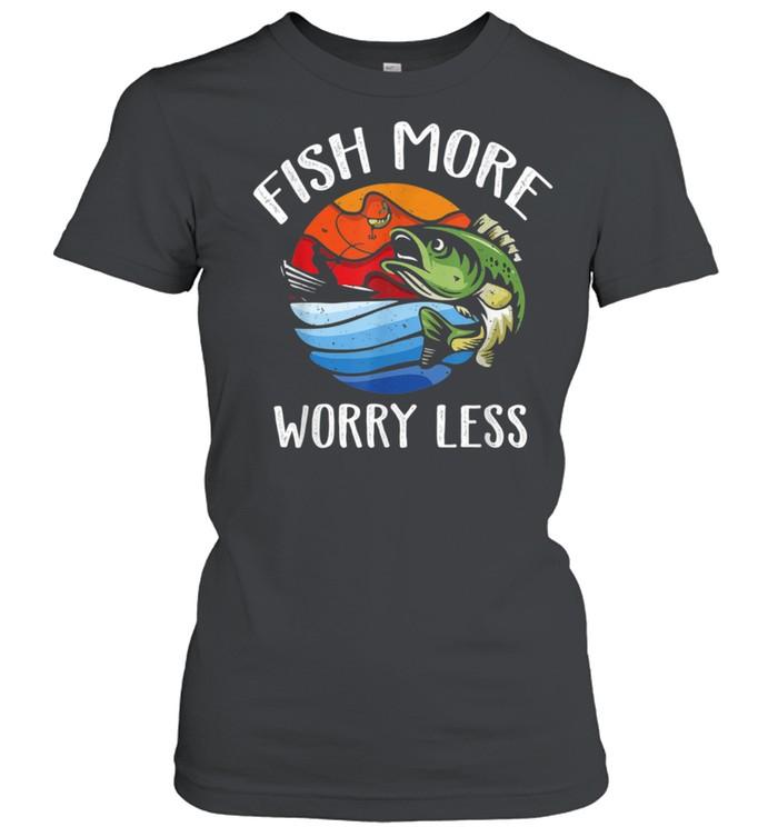 Fish More Worry Less Fisherman Fishing shirt Classic Women's T-shirt