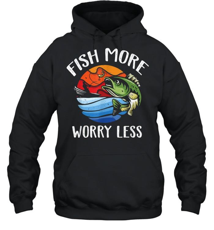 Fish More Worry Less Fisherman Fishing shirt Unisex Hoodie
