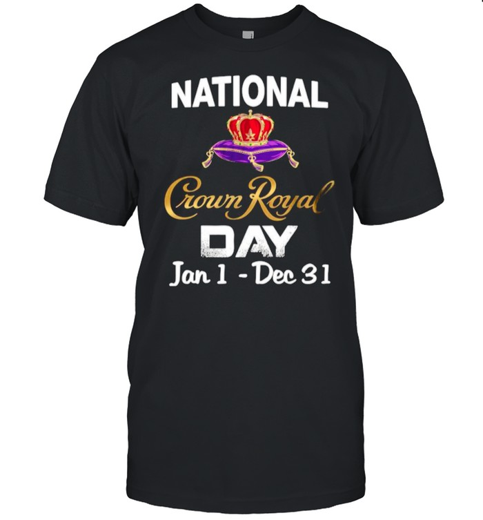 The National Crown Royal Day January 1  December 31 shirt Classic Men's T-shirt