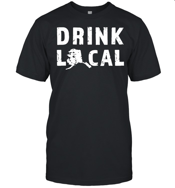 Drink Local Alaska Craft Beer Ak Brewers And Breweries  Classic Men's T-shirt