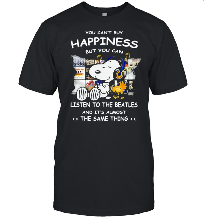You Can't Buy Happiness But You Can Listen To The Beatles The Same Thing  Classic Men's T-shirt