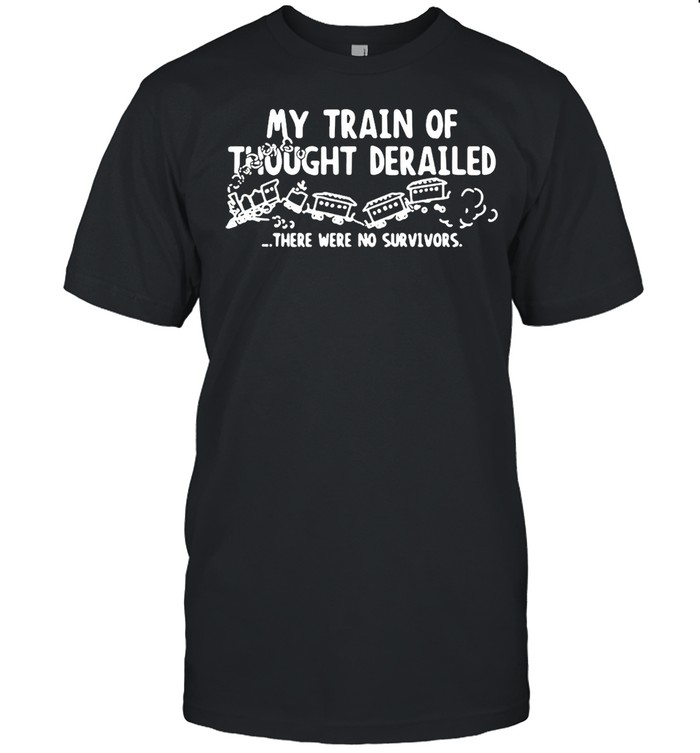 My Train Of Thought Derailed There Were No Survivors T-shirt Classic Men's T-shirt