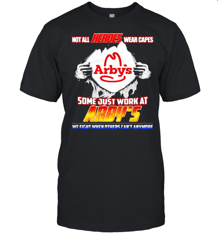 Not All Heroes Wear Capes Arby's Some Just Work At Arby's We Fight When Others Can't Anymore  Classic Men's T-shirt