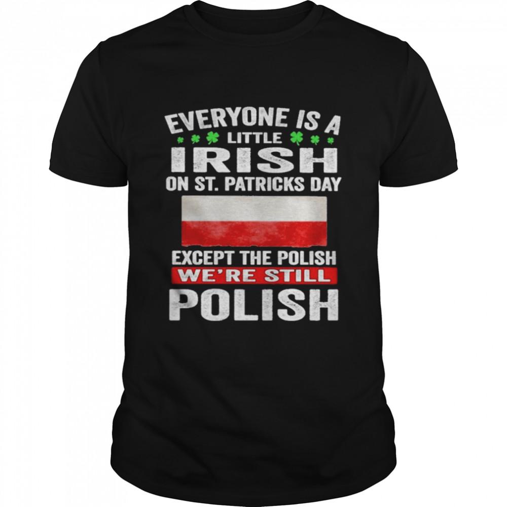 Everyone Is A Little Irish on St Patricks Day Except Norwegians We're Still Polish  Classic Men's T-shirt