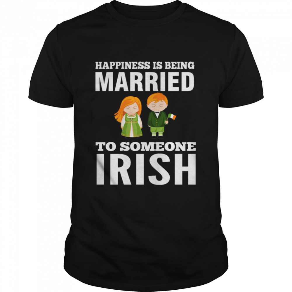 Happiness Is Being Married To Someone Irish  Classic Men's T-shirt
