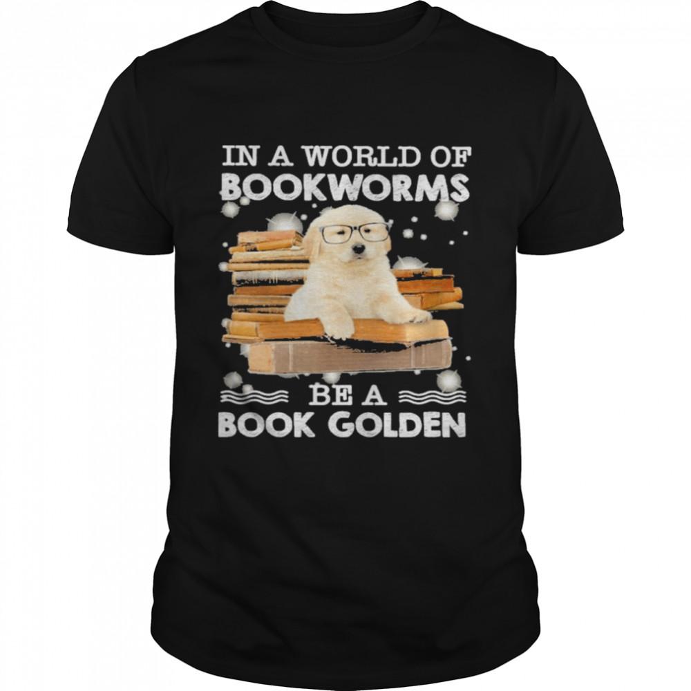 In A World Of Bookworms Be A Book Golden Retriever  Classic Men's T-shirt