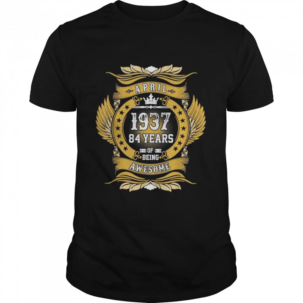 APRIL 1937 84TH BIRTHDAY 84 YEARS OLD PREMIUM shirt Classic Men's T-shirt