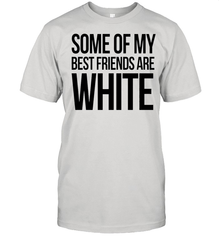 Some of my best friends are white shirt Classic Men's T-shirt