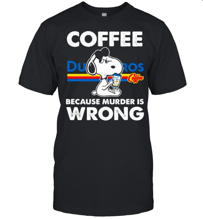 Coffee Dutch Bros Because Murder Is Wrong Snoopy  Classic Men's T-shirt