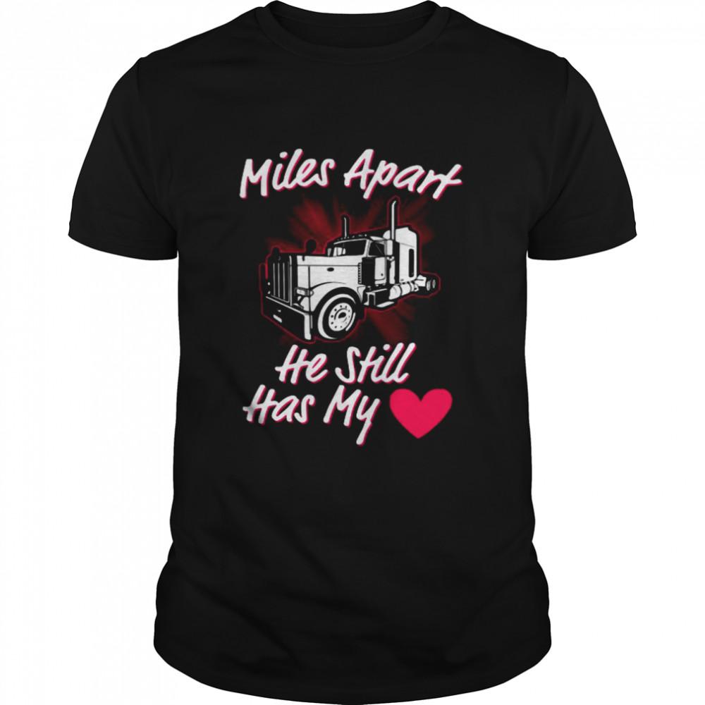 Trucker Miles Apart He Still Has My Heart  Classic Men's T-shirt