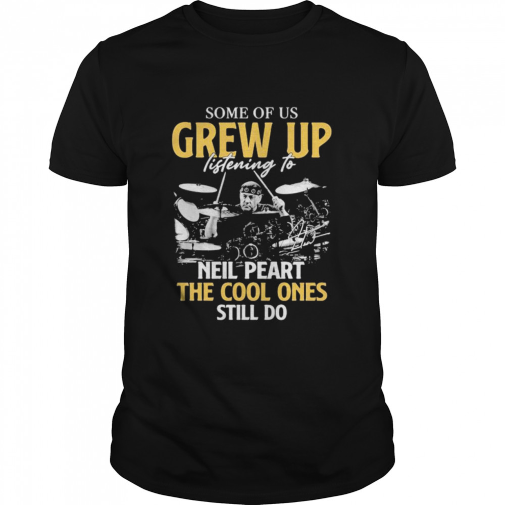 Some Of Us Grew Up Listening To Neil Peart The Cool Ones Still Do Signature  Classic Men's T-shirt