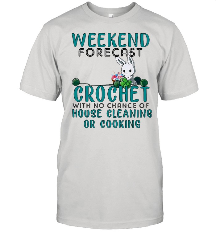 Weekend Forecast Crochet With No Chance Of House Cleaning Or Cooking  Classic Men's T-shirt
