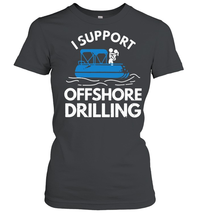 Boating I Support Offshore Drilling  Classic Women's T-shirt