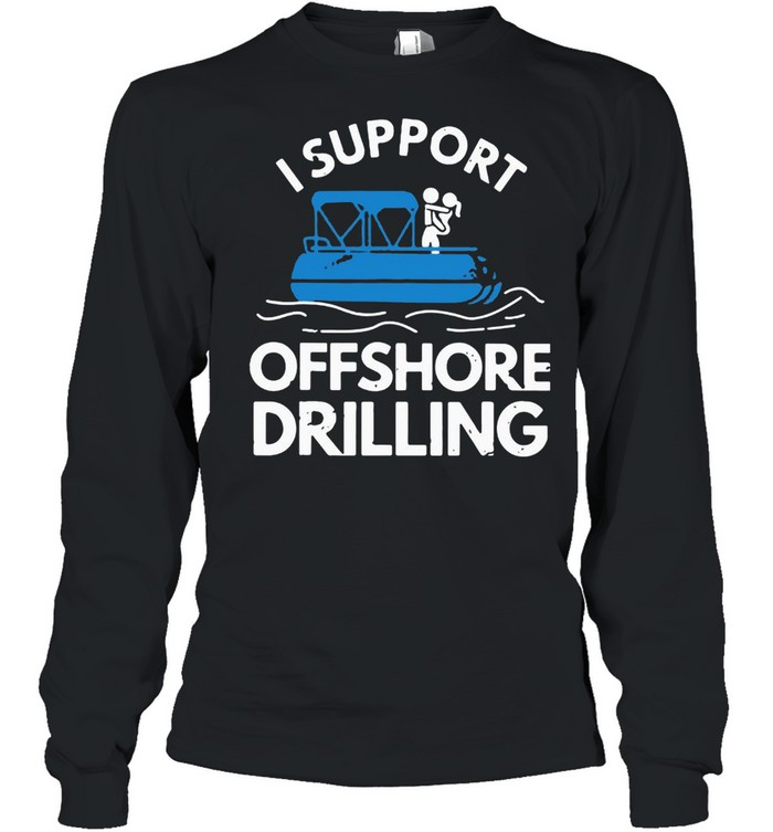 Boating I Support Offshore Drilling  Long Sleeved T-shirt