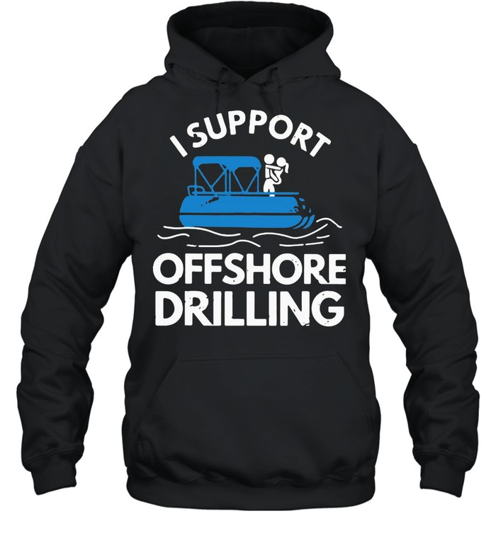 Boating I Support Offshore Drilling  Unisex Hoodie