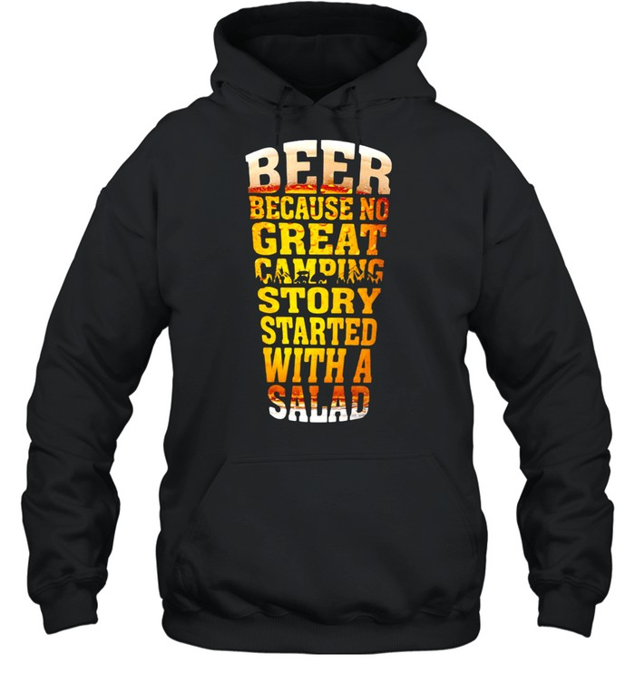 Beer Because No Great Camping Story Stared With A Salad  Unisex Hoodie