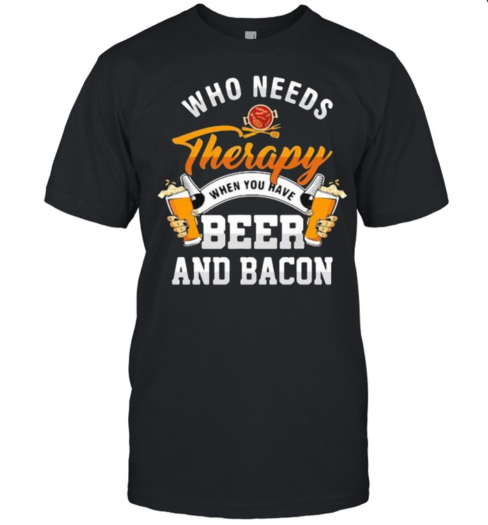 Who needs therapy when you have beer and bacon  Classic Men's T-shirt