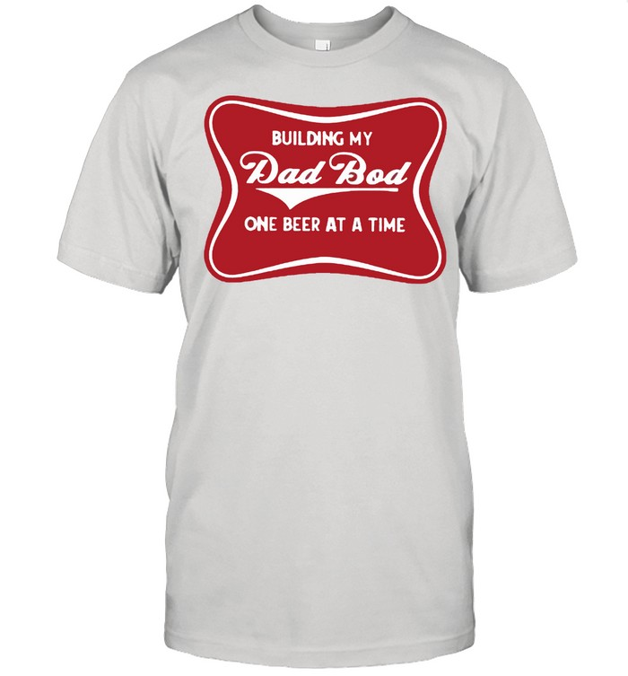 Building my dad bod one beer at a time shirt Classic Men's T-shirt