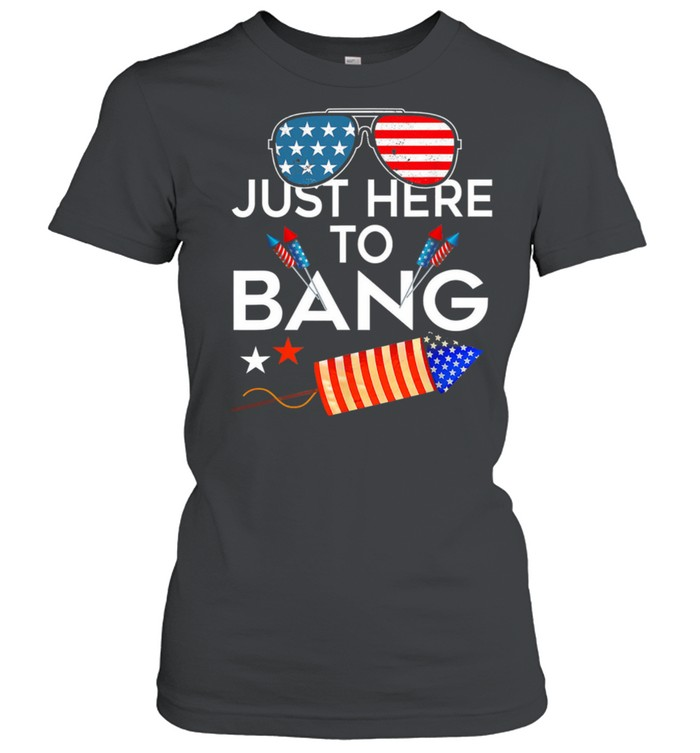 USA Flag Just Here To Bang 4th Of july shirt Classic Women's T-shirt