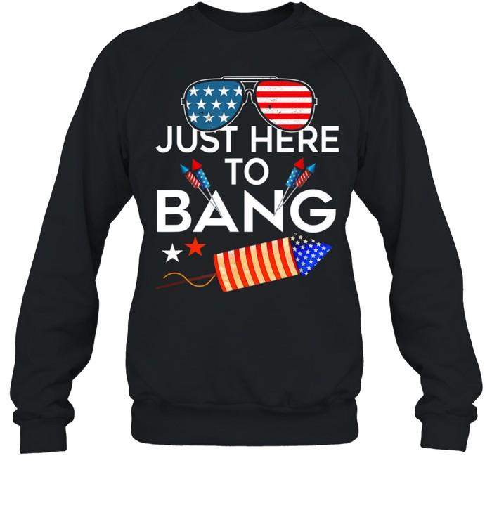 USA Flag Just Here To Bang 4th Of july shirt Unisex Sweatshirt