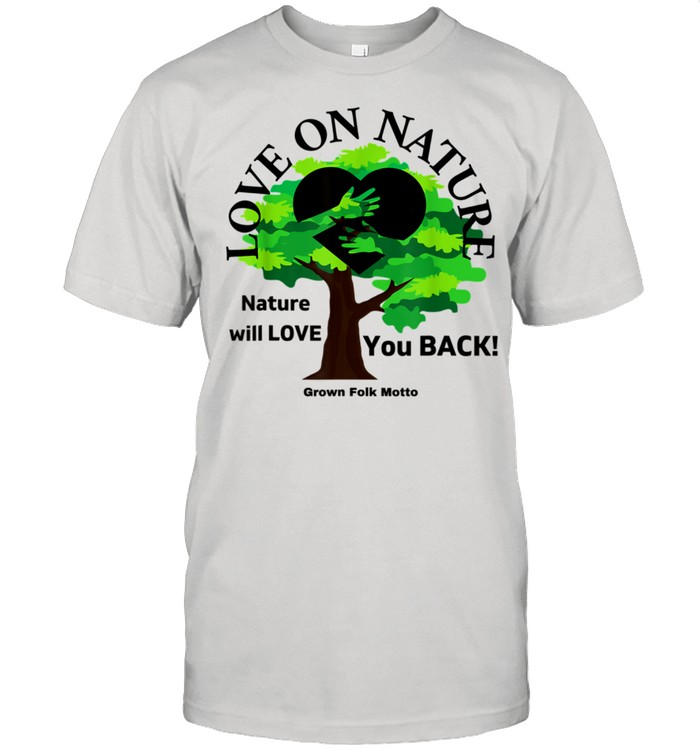 Love on Nature; Nature will Love You Back shirt Classic Men's T-shirt