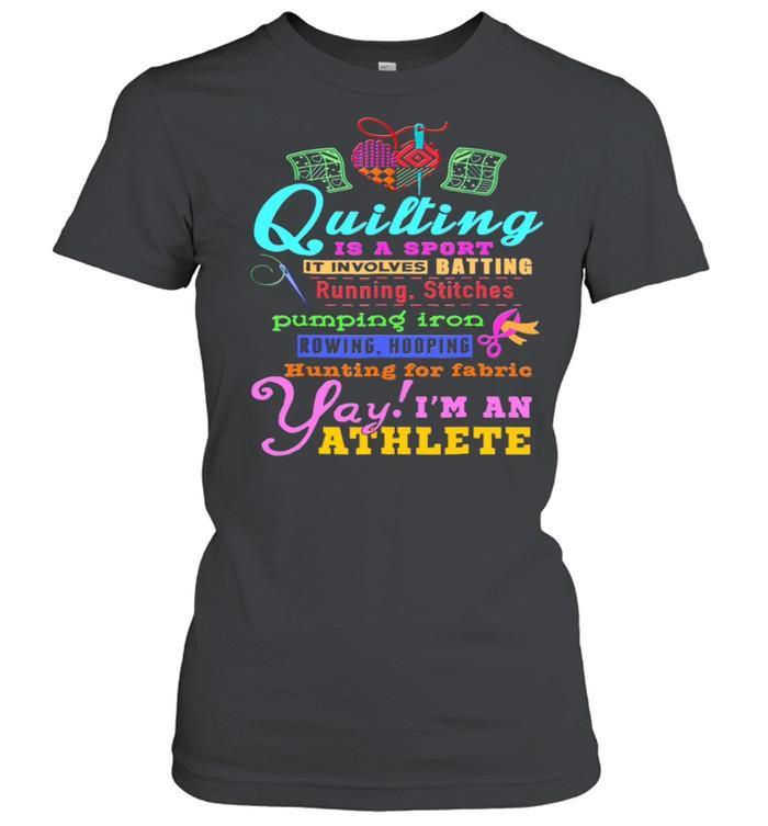 Quilting Is A Sport It Involves Batting Running Stitches Pumping Iron shirt Classic Women's T-shirt