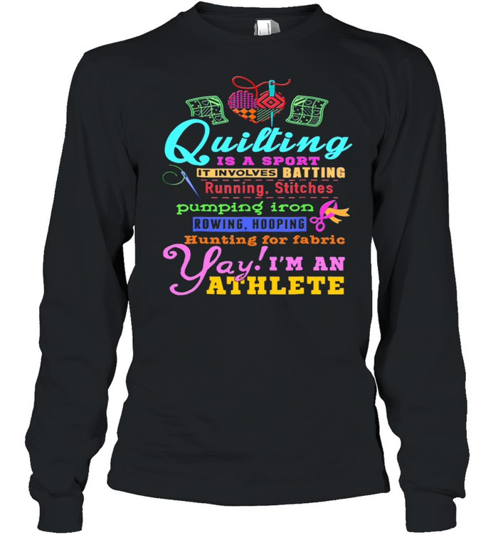 Quilting Is A Sport It Involves Batting Running Stitches Pumping Iron shirt Long Sleeved T-shirt
