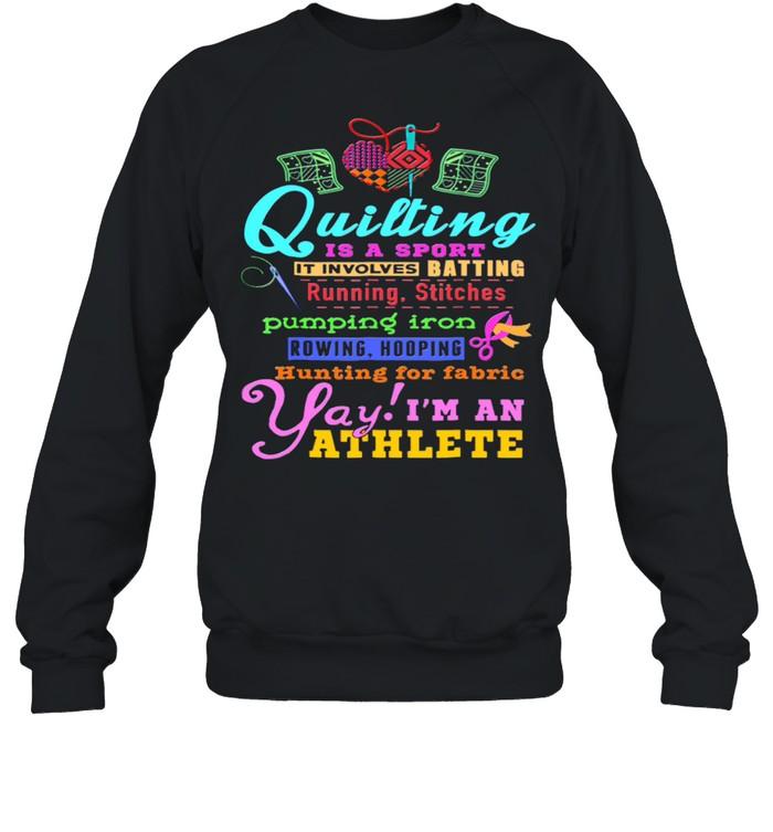 Quilting Is A Sport It Involves Batting Running Stitches Pumping Iron shirt Unisex Sweatshirt