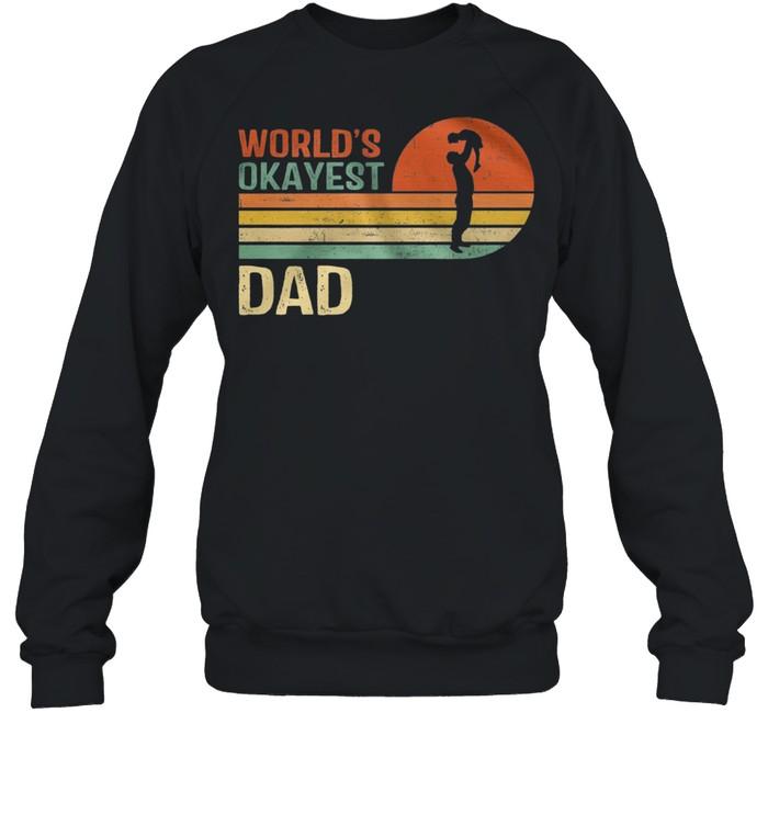 Retro Worlds Okayest Dad Vintage shirt Unisex Sweatshirt