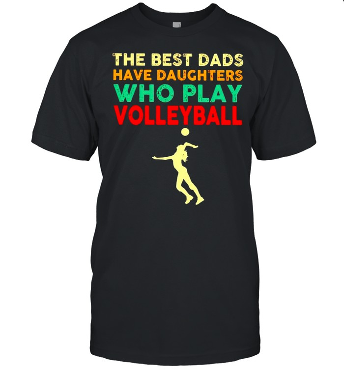 The best Dads have daughters who play volleyball vintage shirt Classic Men's T-shirt