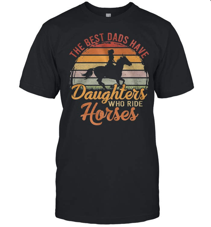 The Best Dads Have Daughters Who Ride Horses Vintage Retro shirt Classic Men's T-shirt