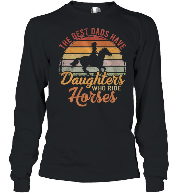 The Best Dads Have Daughters Who Ride Horses Vintage Retro shirt Long Sleeved T-shirt