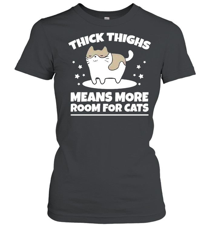 Thick thighs means more room for cats shirt Classic Women's T-shirt