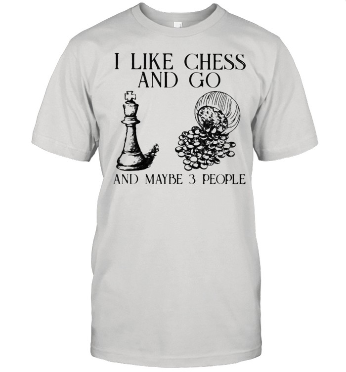 I Like Chess And Go And Maybe 3 People  Classic Men's T-shirt