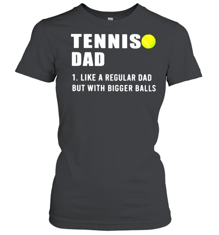Tennis Dad Like A Regular Dad But With Bigger Balls  Classic Women's T-shirt
