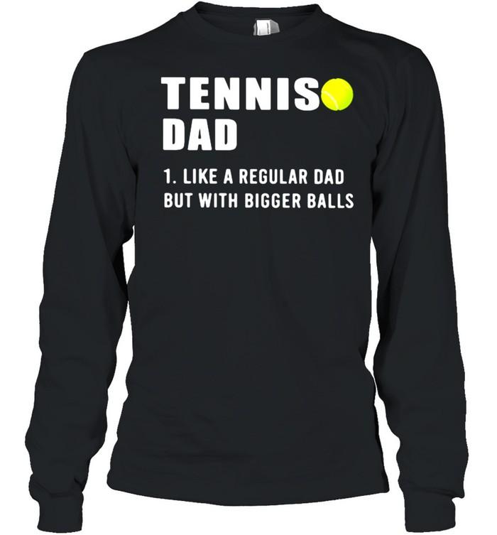 Tennis Dad Like A Regular Dad But With Bigger Balls  Long Sleeved T-shirt